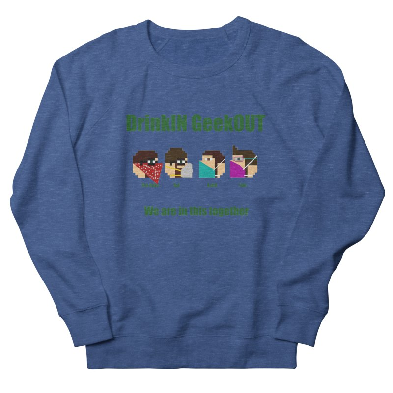 We are in this Together Men's Sweatshirt by DrinkIN GeekOUT's Artist Shop