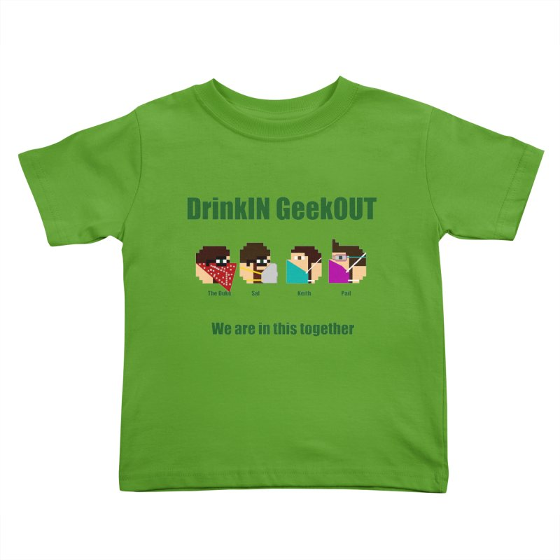 We are in this Together Kids Toddler T-Shirt by DrinkIN GeekOUT's Artist Shop