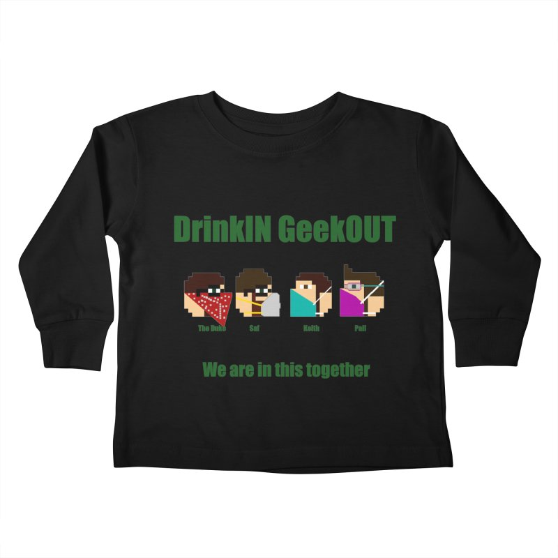 We are in this Together Kids Toddler Longsleeve T-Shirt by DrinkIN GeekOUT's Artist Shop
