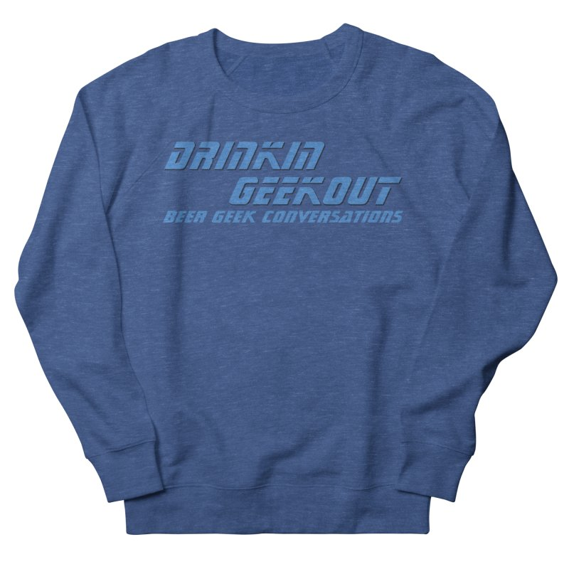 DrinkIN GeekOUT: Beer Geek Conversations Men's Sweatshirt by DrinkIN GeekOUT's Artist Shop