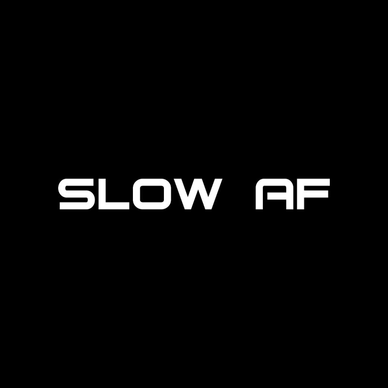 SLOW AF by Dustin Klein's Artist Shop
