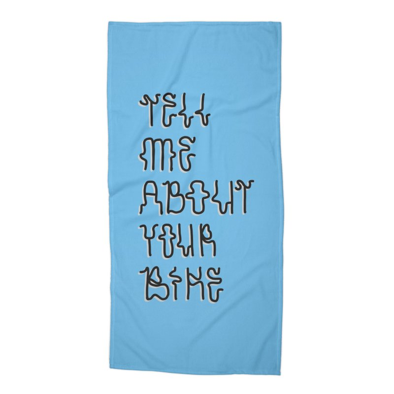 Tell Me About Your Bike Accessories Beach Towel by Dustin Klein's Artist Shop