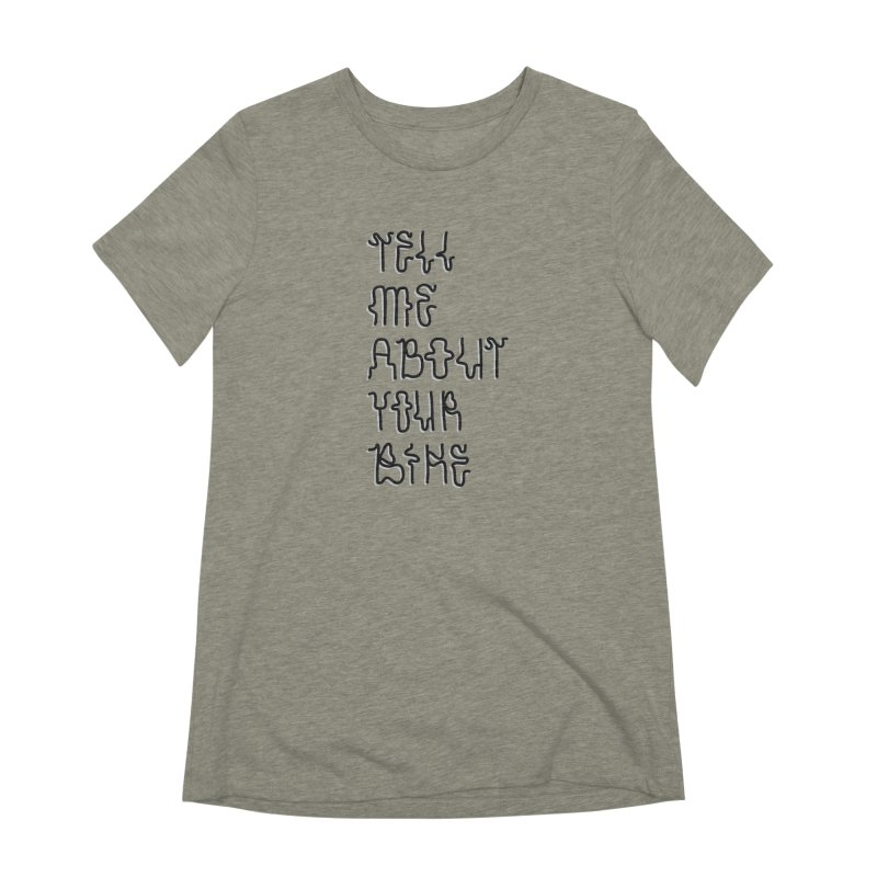 Tell Me About Your Bike Women's Extra Soft T-Shirt by Dustin Klein's Artist Shop