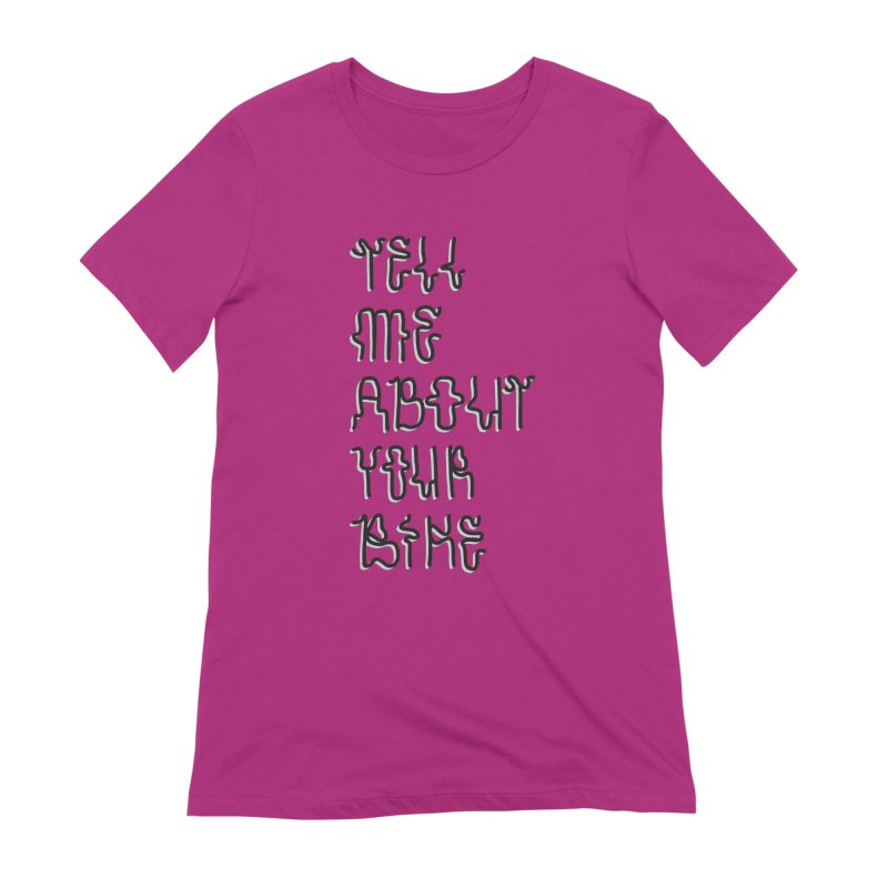 Tell Me About Your Bike Women's T-Shirt by Dustin Klein's Artist Shop
