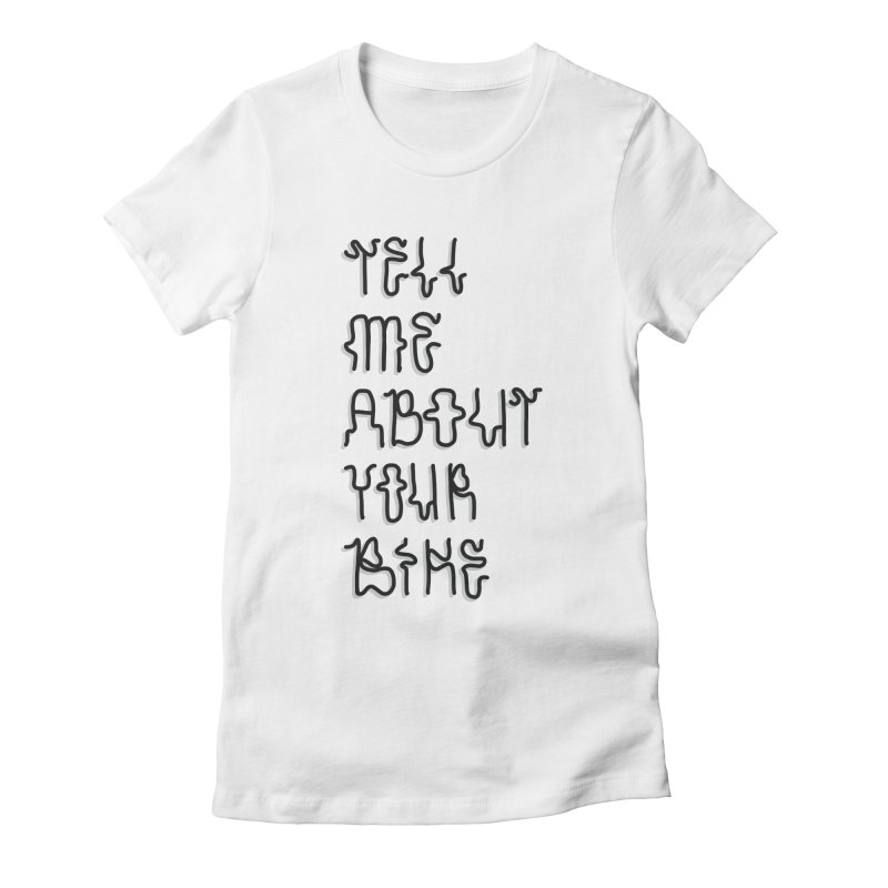 Tell Me About Your Bike Women's Fitted T-Shirt by Dustin Klein's Artist Shop