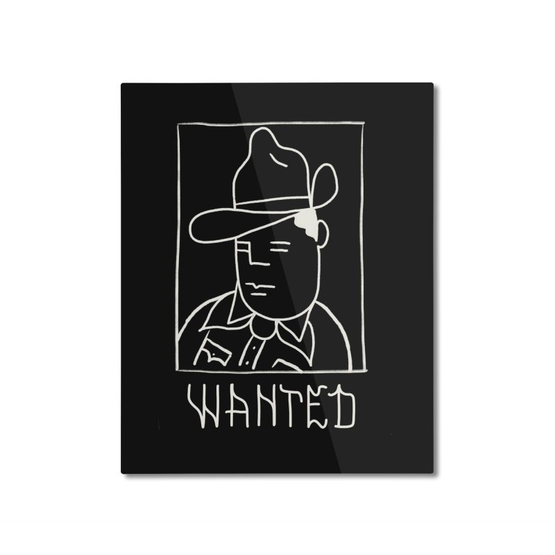 Wanted, Dead or Alive Home Mounted Aluminum Print by Dustin Klein's Artist Shop