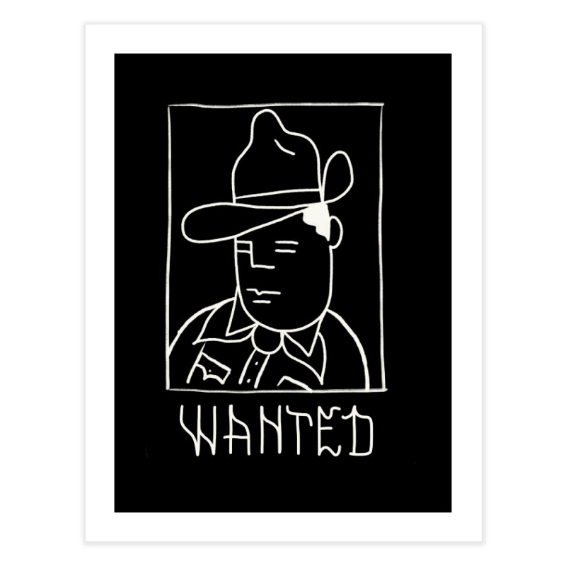 Wanted, Dead or Alive Home Fine Art Print by Dustin Klein's Artist Shop