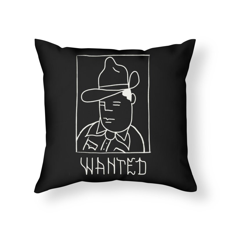 Wanted, Dead or Alive Home Throw Pillow by Dustin Klein's Artist Shop
