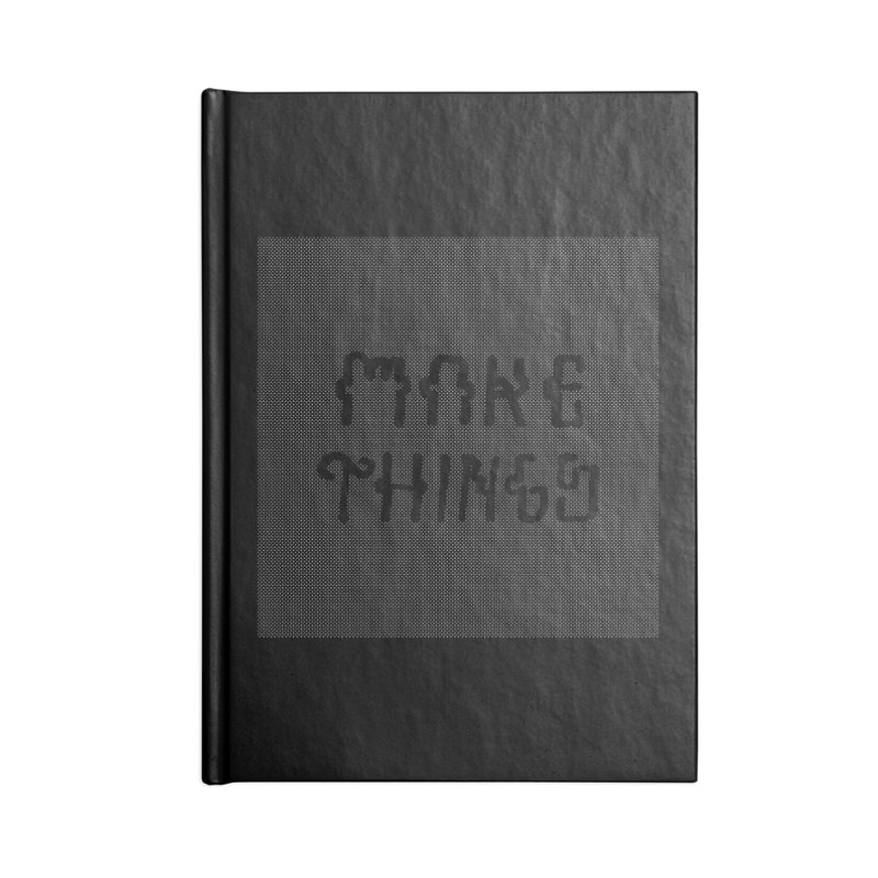 Make Things Accessories Lined Journal Notebook by Dustin Klein's Artist Shop