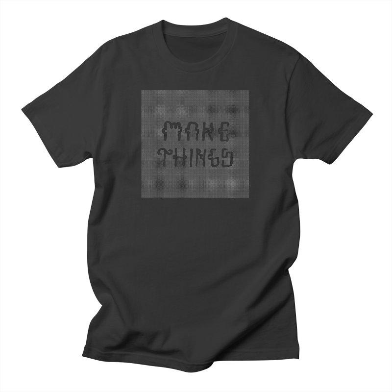 Make Things Men's T-Shirt by Dustin Klein's Artist Shop