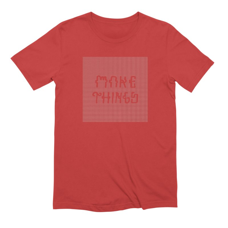 Make Things Men's Extra Soft T-Shirt by Dustin Klein's Artist Shop
