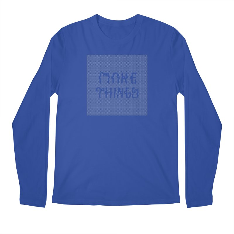 Make Things Men's Regular Longsleeve T-Shirt by Dustin Klein's Artist Shop