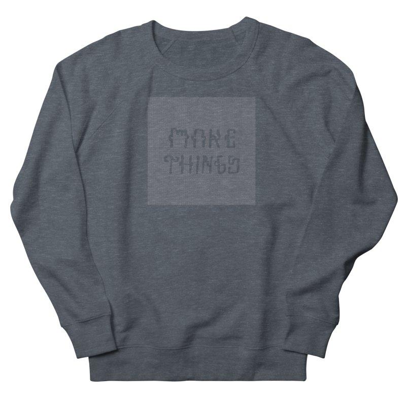 Make Things Women's French Terry Sweatshirt by Dustin Klein's Artist Shop