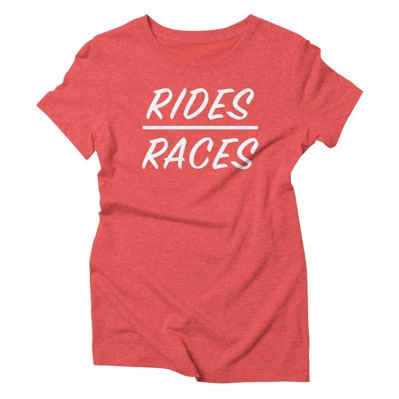 Rides over Races wht Women's T-Shirt by Dustin Klein's Artist Shop