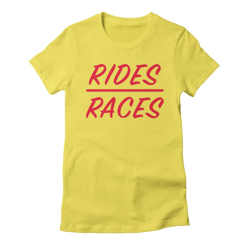 Rides over Races Red Women's T-Shirt by Dustin Klein's Artist Shop