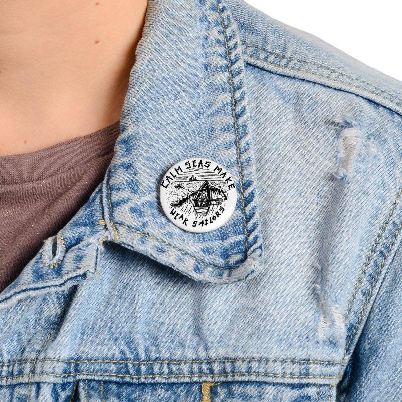 Calm Seas Make Weak Sailors Accessories Button by Dustin Klein's Artist Shop