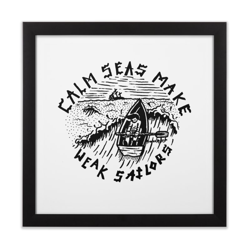 Calm Seas Make Weak Sailors Home Framed Fine Art Print by Dustin Klein's Artist Shop
