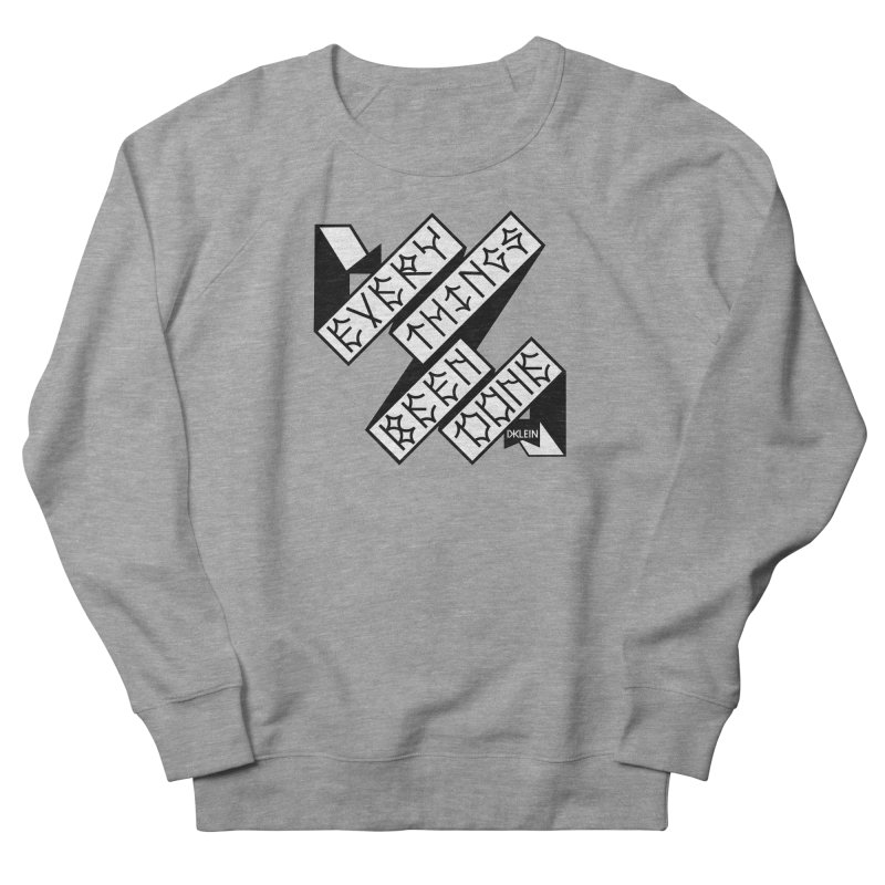 Everythings Been Done in Men's French Terry Sweatshirt Heather Graphite by Dustin Klein's Artist Shop