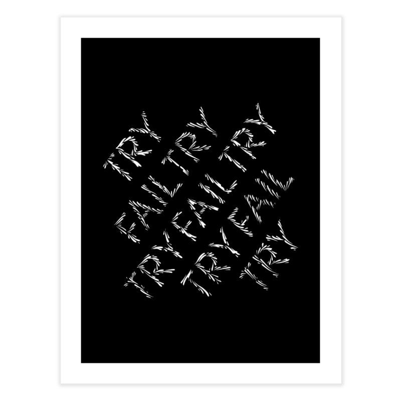 Try Fail Try Home Fine Art Print by DustinKlein's Artist Shop