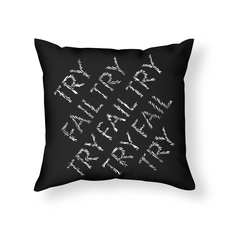 Try Fail Try Home Throw Pillow by Dustin Klein's Artist Shop
