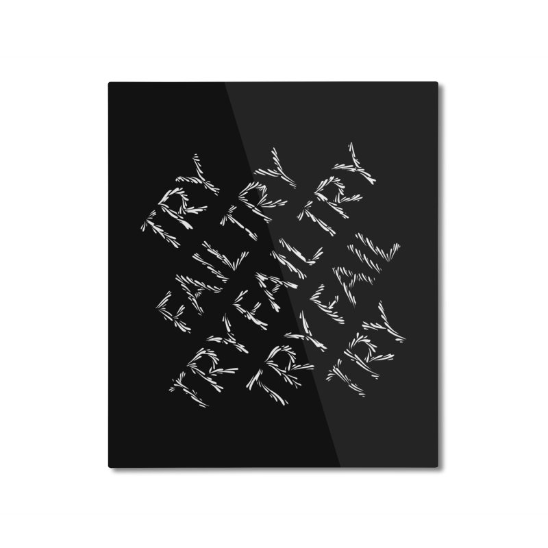 Try Fail Try Home Mounted Aluminum Print by DustinKlein's Artist Shop