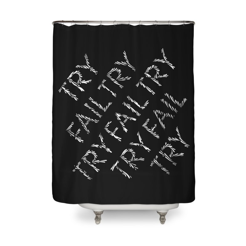 Try Fail Try Home Shower Curtain by DustinKlein's Artist Shop