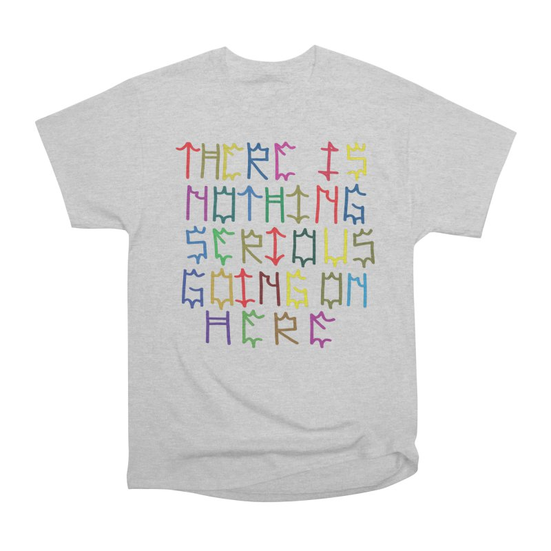 Nothing Serious going on here Women's Heavyweight Unisex T-Shirt by DustinKlein's Artist Shop