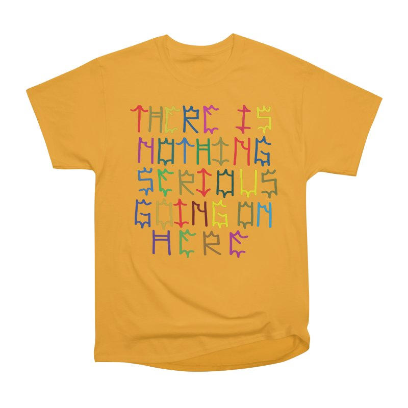 Nothing Serious going on here Women's Heavyweight Unisex T-Shirt by Dustin Klein's Artist Shop