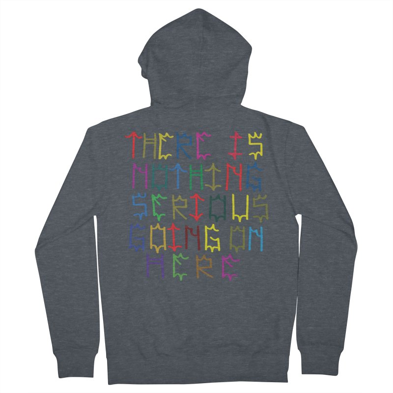 Nothing Serious going on here Women's French Terry Zip-Up Hoody by Dustin Klein's Artist Shop