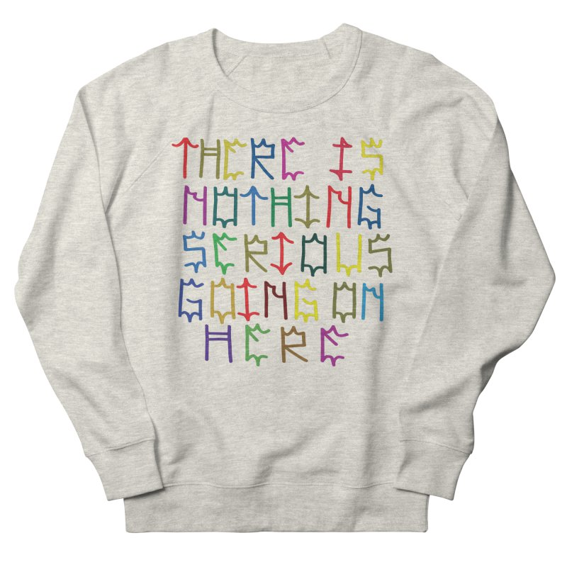 Nothing Serious going on here Women's French Terry Sweatshirt by DustinKlein's Artist Shop