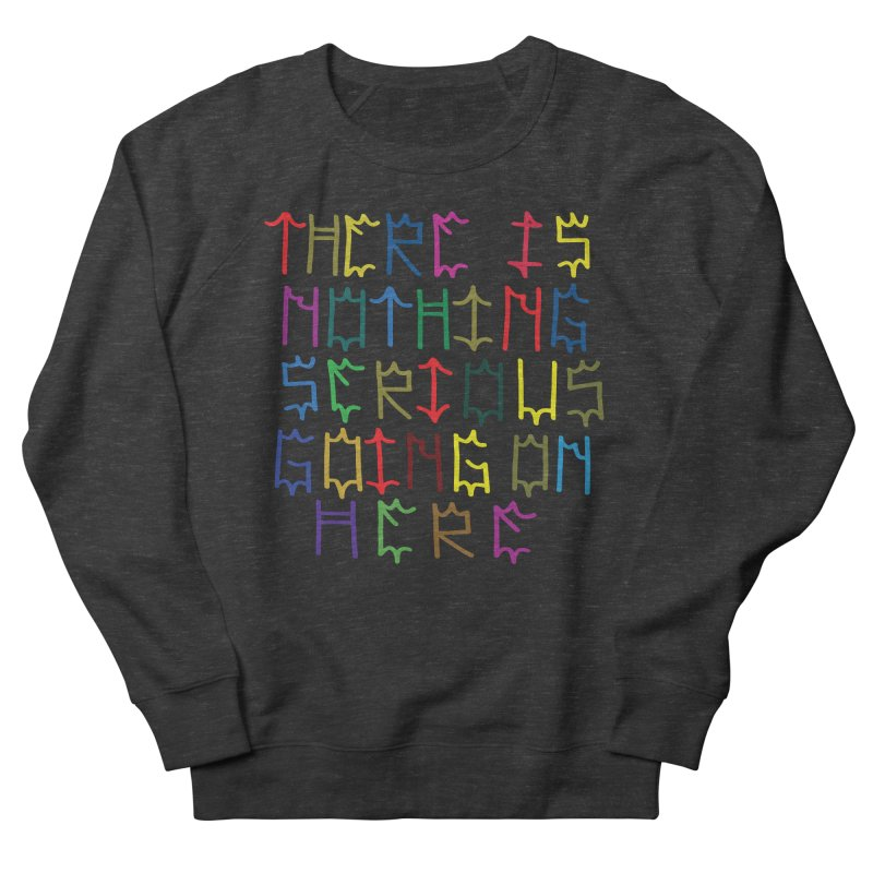 Nothing Serious going on here Men's French Terry Sweatshirt by Dustin Klein's Artist Shop