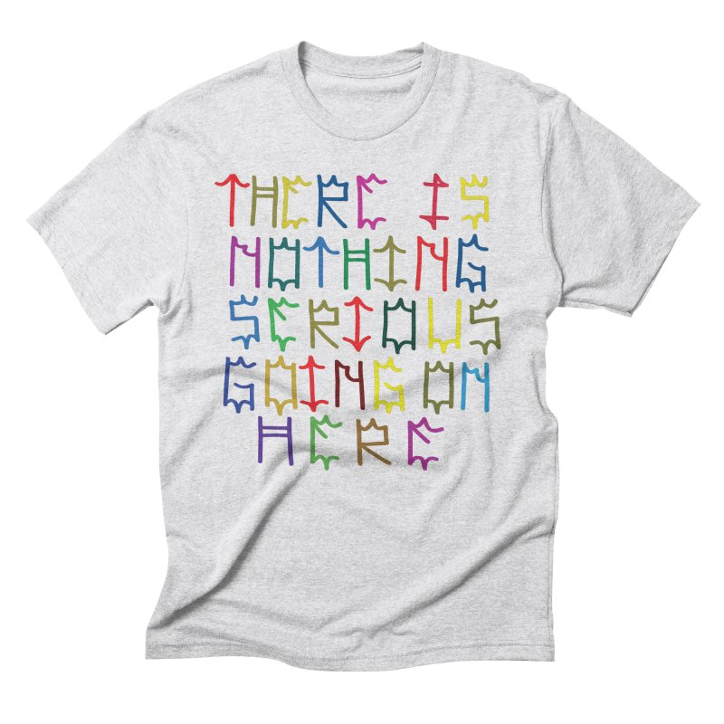 Nothing Serious going on here Men's Triblend T-Shirt by DustinKlein's Artist Shop