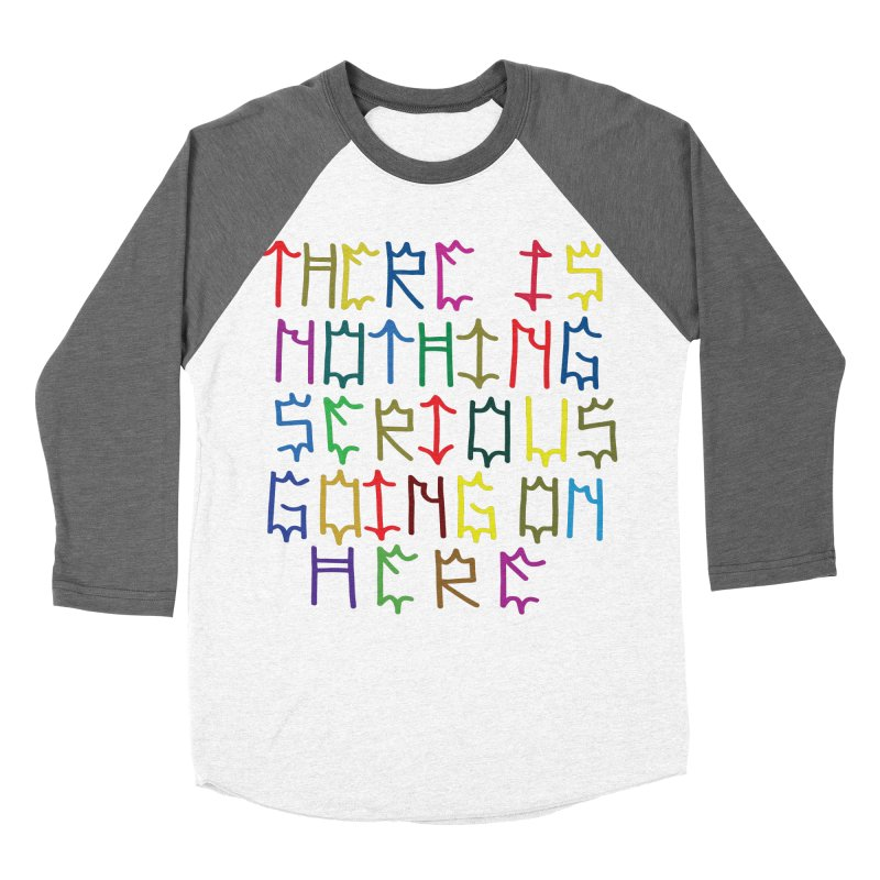 Nothing Serious going on here Women's Baseball Triblend Longsleeve T-Shirt by Dustin Klein's Artist Shop