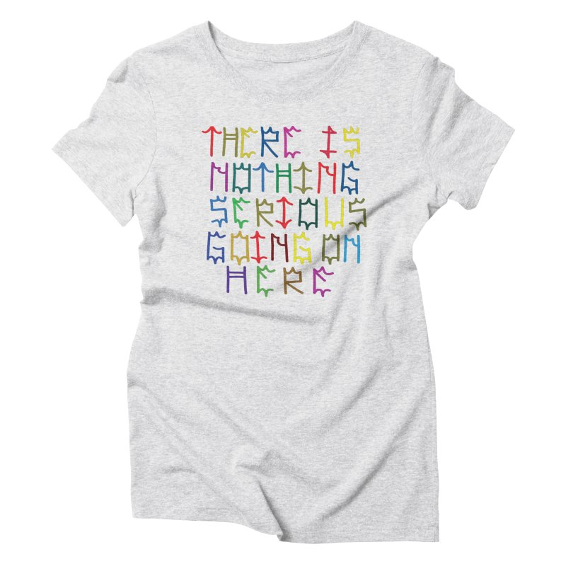 Nothing Serious going on here Women's T-Shirt by Dustin Klein's Artist Shop
