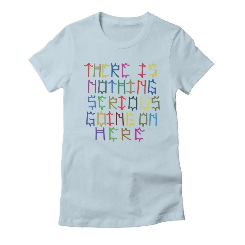 Nothing Serious going on here Women's Fitted T-Shirt by Dustin Klein's Artist Shop
