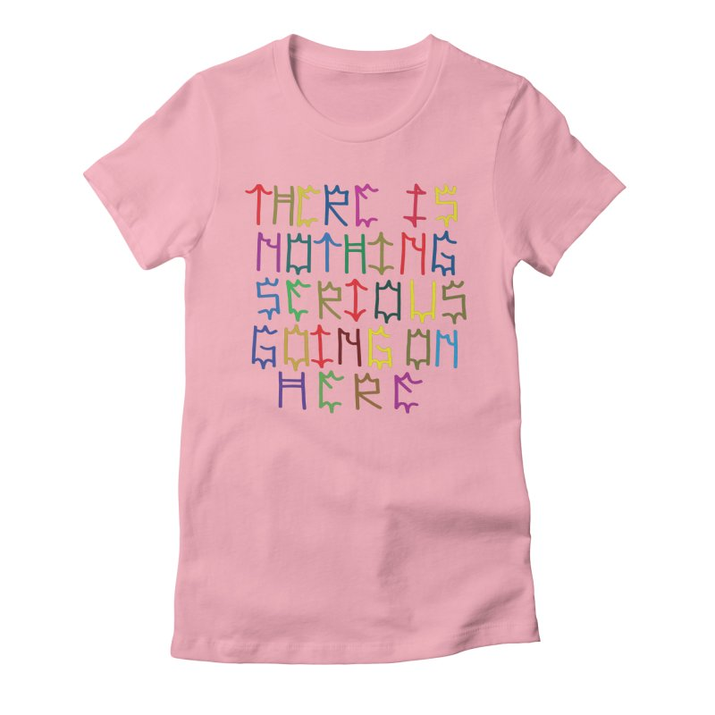 Nothing Serious going on here Women's Fitted T-Shirt by DustinKlein's Artist Shop