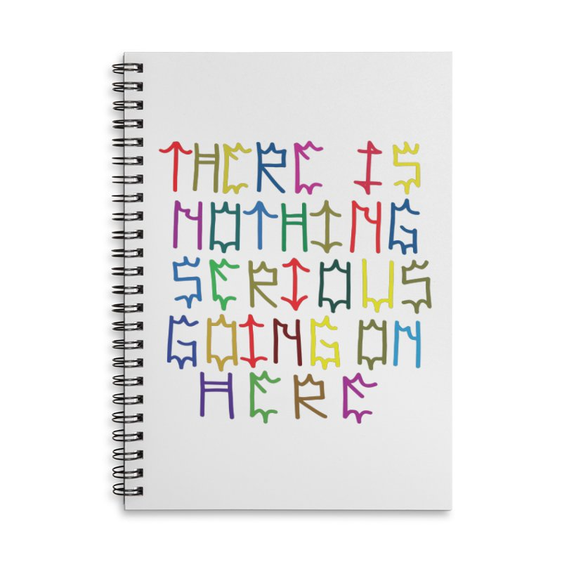 Nothing Serious going on here Accessories Lined Spiral Notebook by Dustin Klein's Artist Shop