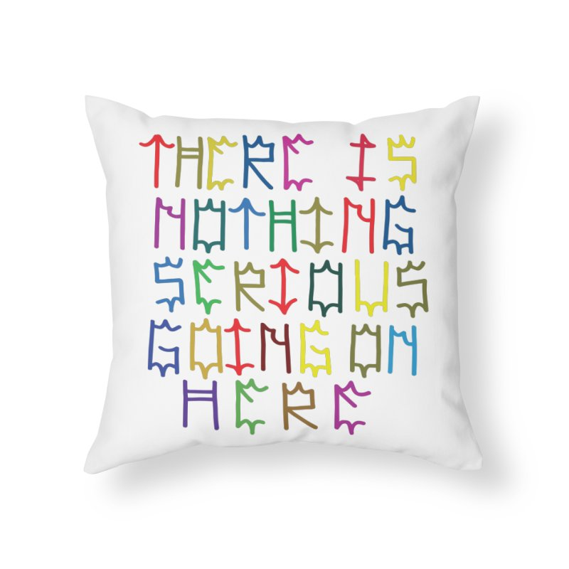 Nothing Serious going on here Home Throw Pillow by Dustin Klein's Artist Shop