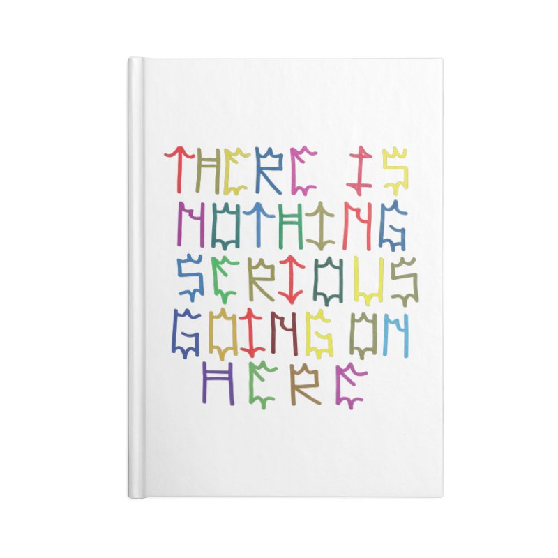 Nothing Serious going on here Accessories Blank Journal Notebook by Dustin Klein's Artist Shop