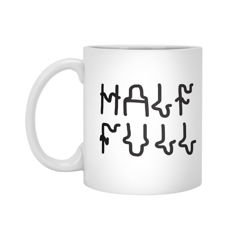 Half Full Accessories Standard Mug by Dustin Klein's Artist Shop