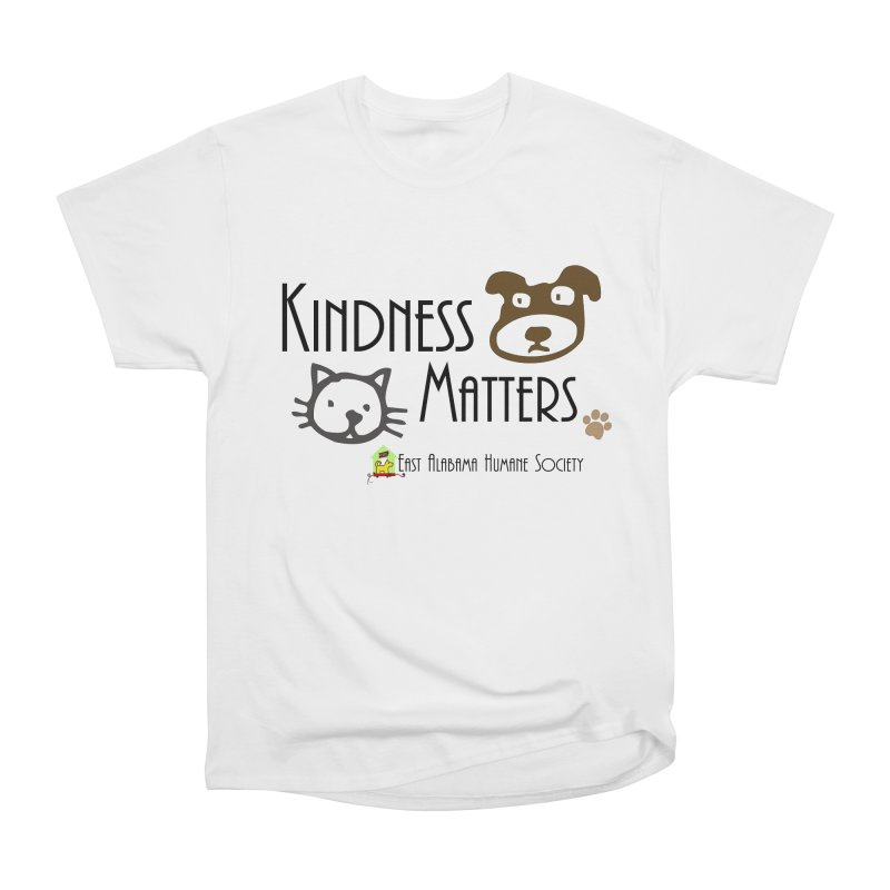 Kindness Matters Women's T-Shirt by East Alabama Humane Society's Shop