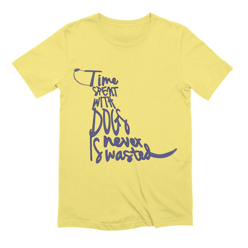 Time Spent with Dogs is Never Wasted Men's T-Shirt by East Alabama Humane Society's Shop