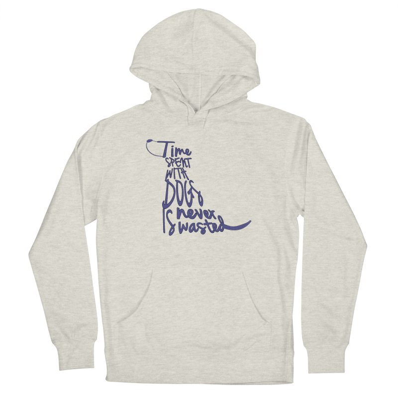 Time Spent with Dogs is Never Wasted Women's Pullover Hoody by East Alabama Humane Society's Shop