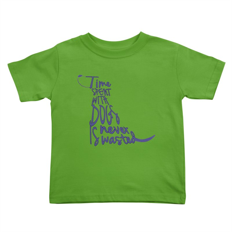 Time Spent with Dogs is Never Wasted Kids Toddler T-Shirt by East Alabama Humane Society's Shop
