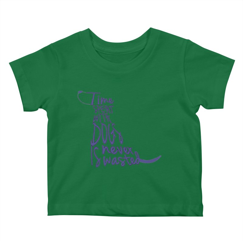 Time Spent with Dogs is Never Wasted Kids Baby T-Shirt by East Alabama Humane Society's Shop