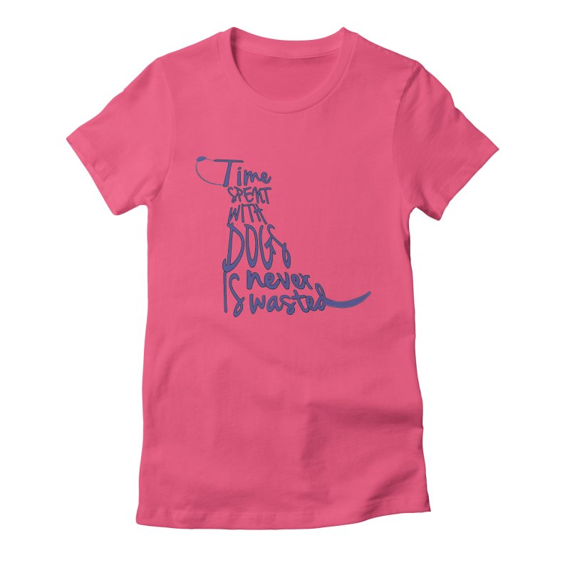 Time Spent with Dogs is Never Wasted Women's T-Shirt by East Alabama Humane Society's Shop