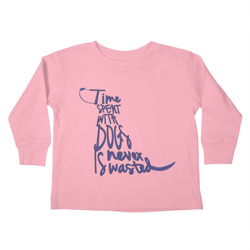 Time Spent with Dogs is Never Wasted Kids Toddler Longsleeve T-Shirt by East Alabama Humane Society's Shop