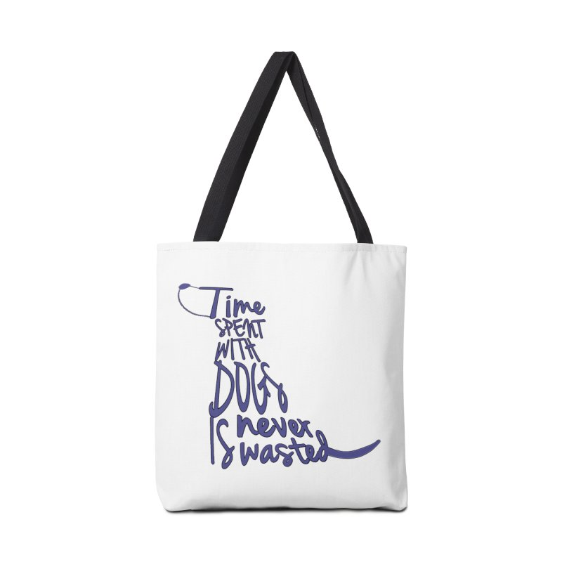 Time Spent with Dogs is Never Wasted Accessories Bag by East Alabama Humane Society's Shop