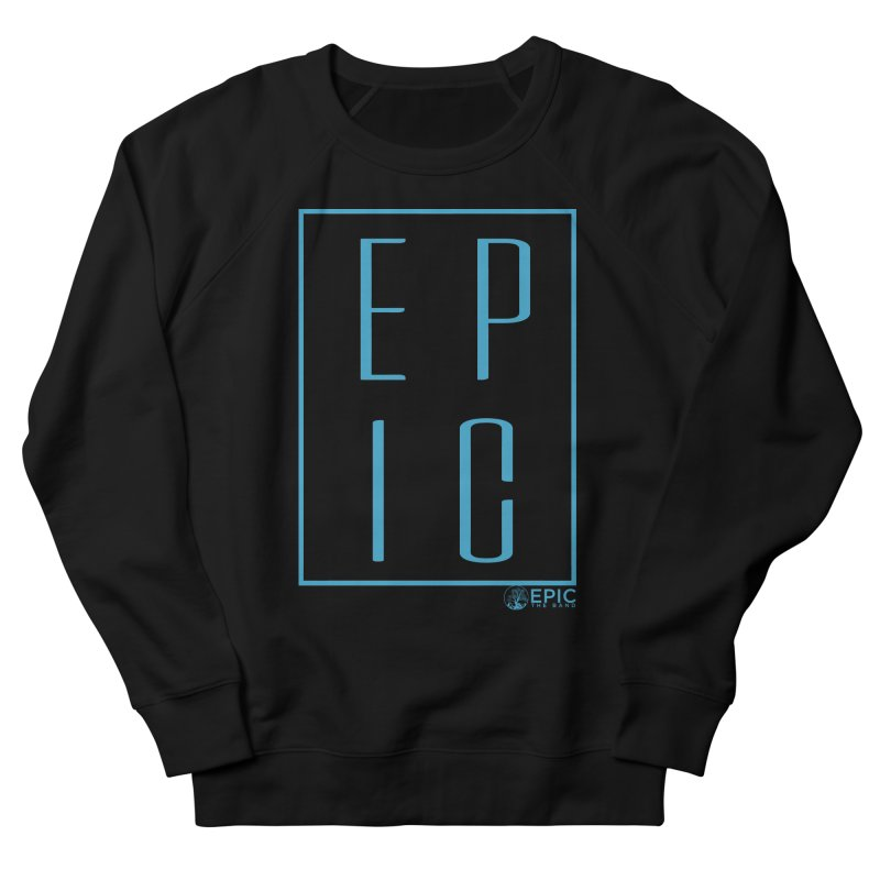 EPIC blue Men's French Terry Sweatshirt by EPICtheBand's Artist Shop