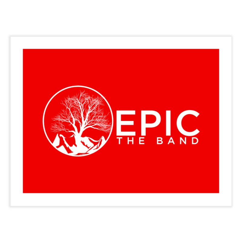 EPIC the Band Home Fine Art Print by EPICtheBand's Artist Shop